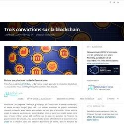 Trois convictions sur la blockchain – Blockchain France