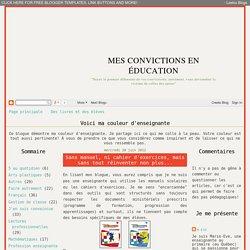Mes convictions en éducation: Sans manuel, ni cahier d'exercices, mais sans tout réinventer non plus...