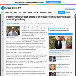 Former Blackwater guard convicted of instigating mass shooting in Iraq