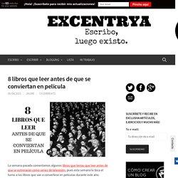 8 libros que leer antes de que se conviertan en película - Excentrya