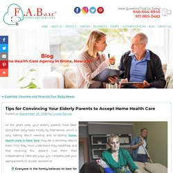 Tips for Convincing Your Elderly Parents to Accept Home Health Care