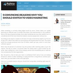 Switch To Video Marketing Here Is The Convincing Reasons