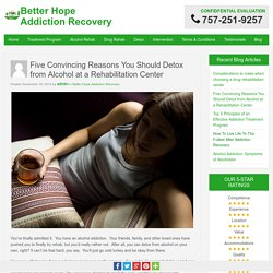 Five Convincing Reasons You Should Detox from Alcohol at a Rehabilitation Center