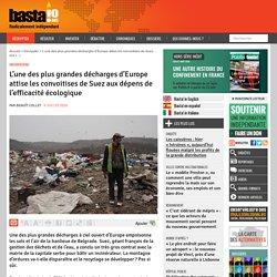 L'une des plus grandes décharges d'Europe attise les convoitises de Suez aux dépens de l'efficacité écologique par Benoît Collet 9 juillet 2020