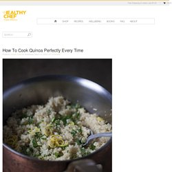 How To Cook Quinoa : The Healthy Chef – Teresa Cutter