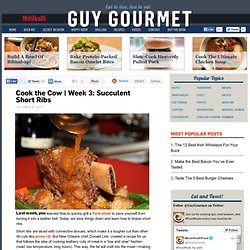 Cook the Cow | Week 3: Succulent Short Ribs | Guy Gourmet | MensHealth.com