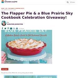 The Flapper Pie & a Blue Prairie Sky Cookbook Celebration Giveaway!