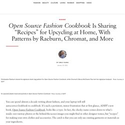"""Open Source Fashion CookbookIs Sharing """"Recipes"""" for Upcycling at Home, With Patterns by Raeburn, Chromat, and More"""