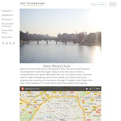 Paris: Places I Love - 101 Cookbooks - Healthy Recipe Journal