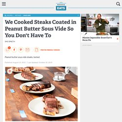 We Cooked Steaks Coated in Peanut Butter Sous Vide So You Don't Have To