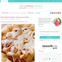 Easy Slow Cooker Cinnamon Rolls - Sallys Baking Addiction
