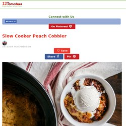Slow Cooker Peach Cobbler – 12 Tomatoes