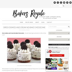 Oreo Cookies and Cream No-Bake Cheesecake | Bakers Royale