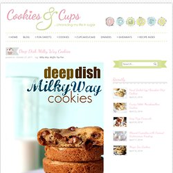 Cookies and Cups Deep Dish Milky Way Cookies