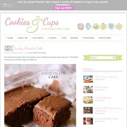 Cookies and Cups Sunday Chocolate Cake