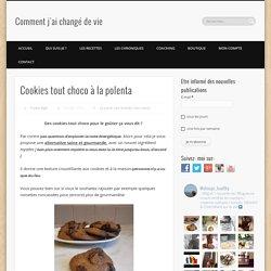 Cookies tout choco à la polenta - Comment j'ai changé de vie