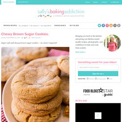Chewy Brown Sugar Cookies. - Sallys Baking Addiction