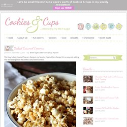 Cookies and Cups Salted Caramel Popcorn
