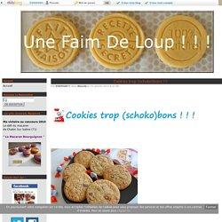 Cookies trop (schoko)bons !!! - Une Faim De Loup ! ! !