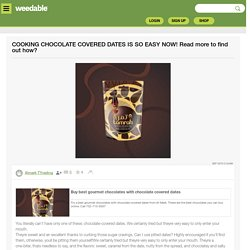 COOKING CHOCOLATE COVERED DATES IS SO EASY NOW! Read more to find out how?