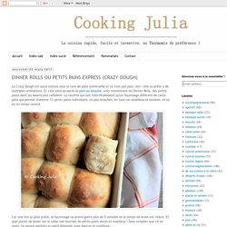 COOKING JULIA : DINNER ROLLS OU PETITS PAINS EXPRESS (CRAZY DOUGH)