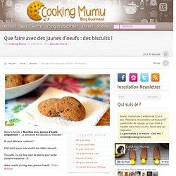 Cooking Mumu Que faire avec des jaunes d'oeufs : des biscuits !