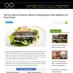 All You Need To Know About Cooking Sous Vide Halibut in 7 Easy Steps - Just Another Food Blog - GoodFoodFun.Com