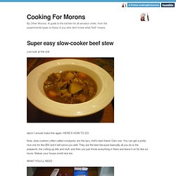 Cooking For Morons — Super easy slow-cooker beef stew
