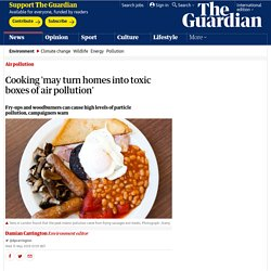 Cooking 'may turn homes into toxic boxes of air pollution'