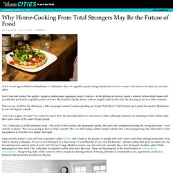 Why Home-Cooking From Total Strangers May Be the Future of Food - Emily Badger
