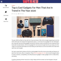 Top 5 Cool Gadgets For Men That Are In Trend In The Year 2020 - WebKu