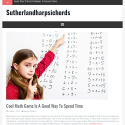 Cool Math Game Is A Good Way To Spend Time – Sutherlandharpsichords