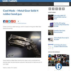 Cool Mods – Metal Gear Solid 4 rubber band gun