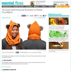 15 Cool and Unusual Scarves to Keep You Warm
