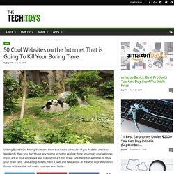50 Cool Websites That Will Kill Your Boring Time - The Tech Toys