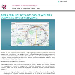 Green Park just got a lot cooler with this Coworking space by Desqworx -