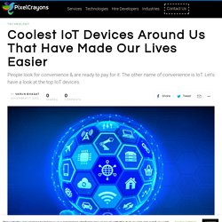 Coolest IoT Devices Around Us That Have Made Our Lives Easier
