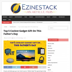 Top 5 Coolest Gadget Gift On This Father's Day
