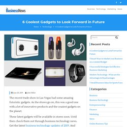 6 Coolest Gadgets to Look Forward in Future