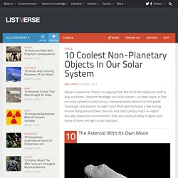 10 Coolest Non-Planetary Objects In Our Solar System