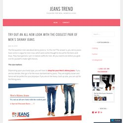 Try out an all-new-look with the coolest pair of Men's Skinny Jeans – Jeans Trend