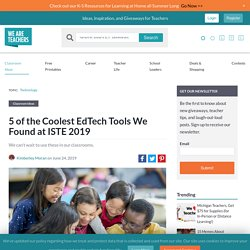 5 of the Coolest Ed Tech Tools We Found at ISTE 2019