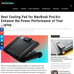 Best Cooling Pad for MacBook Pro/Air: Enhance the Power Performance of Your Laptop