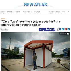 """""""Cold Tube"""" cooling system uses half the energy of an air conditioner"""