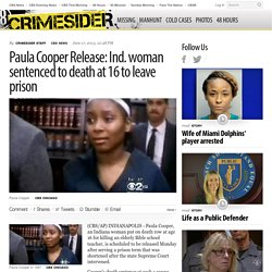 Paula Cooper Release: Ind. woman sentenced to death at 16 to leave prison