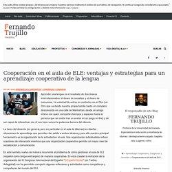 Cooperación en el aula de ELE: ventajas y estrategias para un aprendizaje cooperativo de la lengua