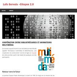 Coopération entre bibliothécaires et animateurs multimédia - Loïc Gervais -Citoyen 2.0