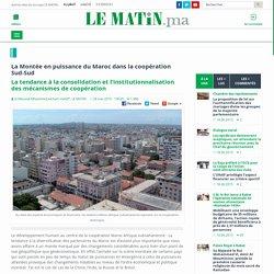 La Montée en puissance du Maroc dans la coopération Sud-Sud : La tendance à la consolidation et l'institutionnalisation des mécanismes de coopération