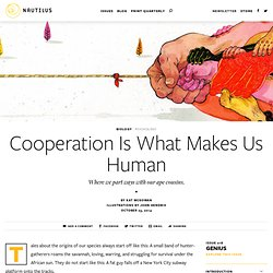 Cooperation Is What Makes Us Human - Issue 18: Genius