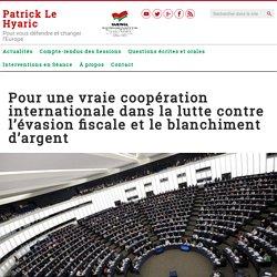 Pour une vraie coopération internationale dans la lutte contre l'évasion fiscale et le blanchiment d'argent – Patrick Le Hyaric